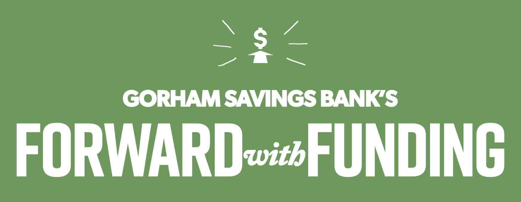 Gorham Savings Bank's Forward with Funding
